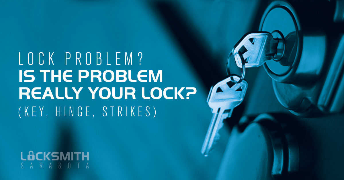 Lock Problem Is the Problem Really Your Lock - Key Hinge Strikes